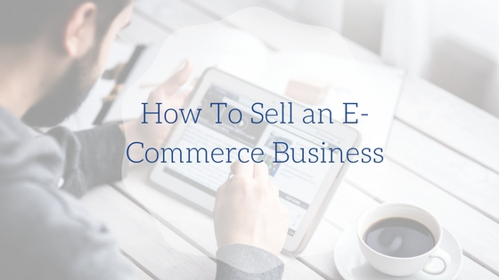How To Sell an E-Commerce Business
