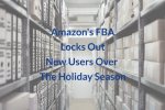 Amazon's FBA Locks Out New Users Over The Holiday Season