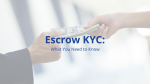 Escrow KYC: What You Need to Know
