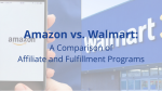 Walmart vs. Amazon: A Comparison of Affiliate & Fulfillment Programs