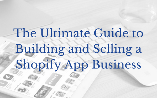 The Ultimate Guide to Building and Selling a Shopify App
