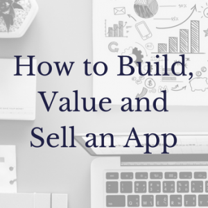 How to Build, Value and Sell an App
